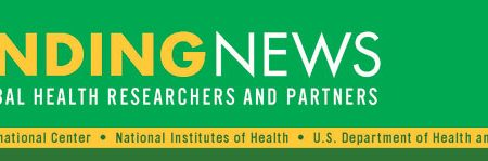Funding News for global health researchers from the Fogarty International Center at NIH